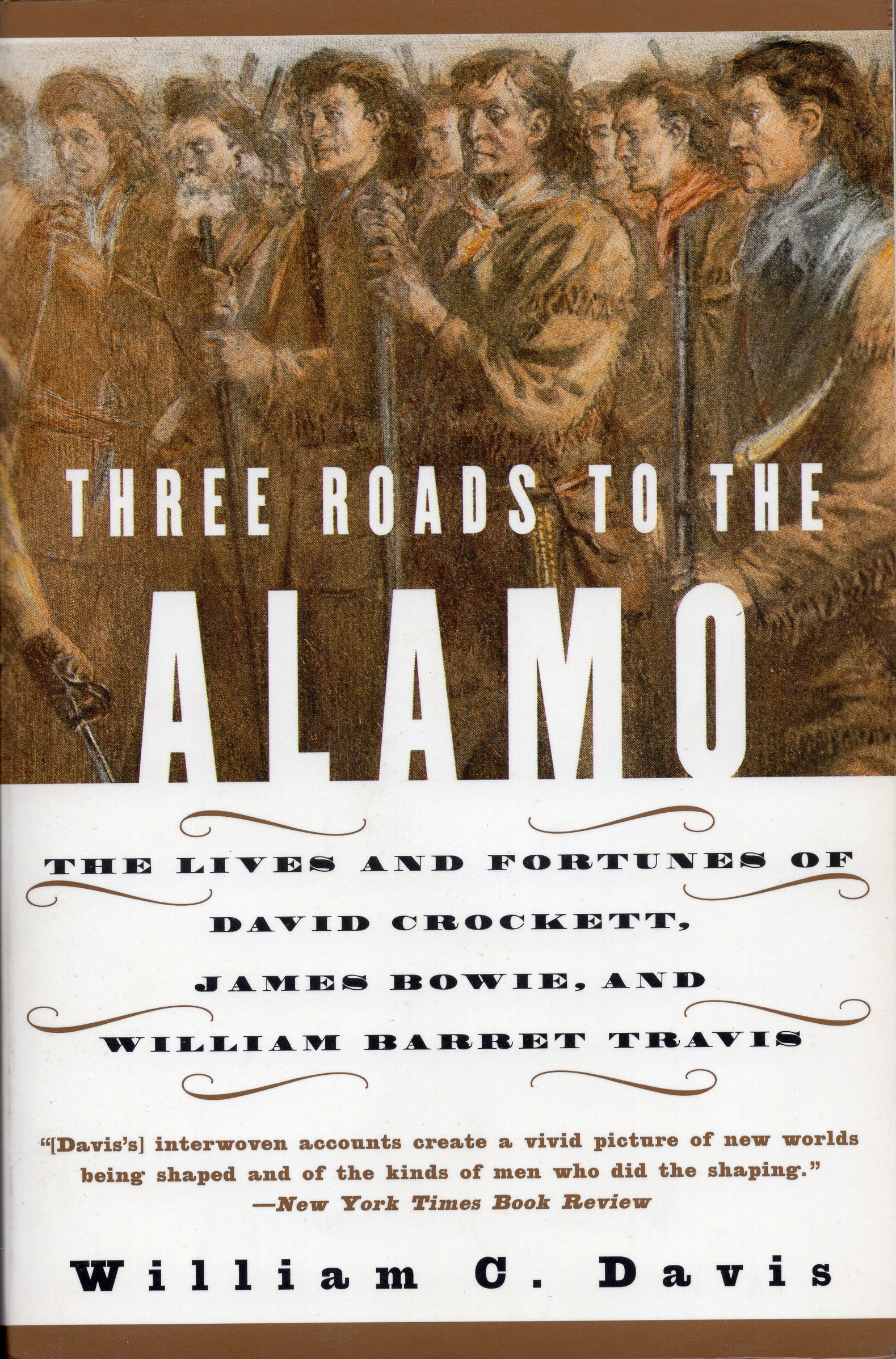 Three Roads to the Alamo: The Lives and Fortunes of David Crockett, James Bowie, and William Barret Travis by William C. Davis (1998)